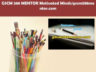 GSCM 588 MENTOR Motivated Minds/gscm588mentor.com