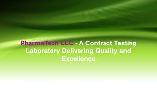 PharmaTech LLC - A Contract Testing Laboratory Delivering Quality and Excellence