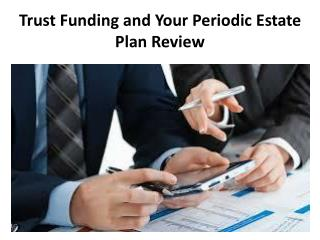 Trust Funding and Your Periodic Estate Plan Review - Legacy Assurance Plan Of America