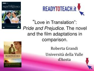 """ Love in Translation"":  Pride and Prejudice . The novel and the film adaptations in comparison."