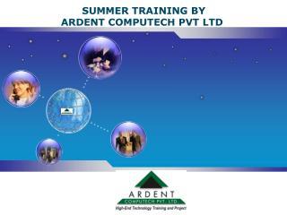 SUMMER TRAINING BY ARDENT COMPUTECH PVT LTD