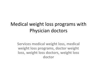 Medical weight loss programs with Physician doctors