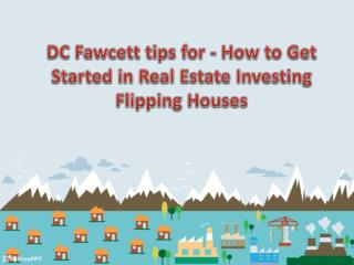 DC Fawcett tips for - How to Get Started in Real Estate Investing Flipping Houses