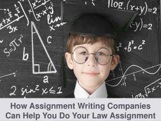 How Assignment Writing Companies Can Help You Do Your Law Assignment