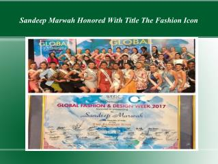 Sandeep Marwah Honored With Title The Fashion Icon