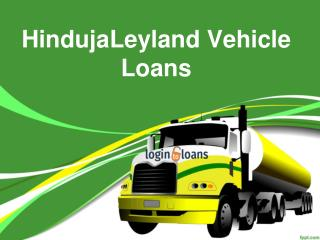 HindujaLeyland Finance Vehicle Loans , Apply For HindujaLeyland  Vehicle Loans Online , HindujaLeyland Vehicle Loans In