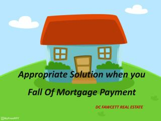 DC Fawcett – Appropriate solution when you fall short of mortgage payments