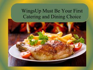 WingsUp Must Be Your First Catering and Dining Choice