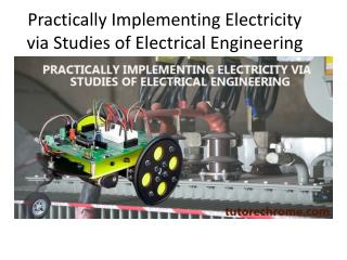 Practically Implementing Electricity via Studies of Electrical Engineering