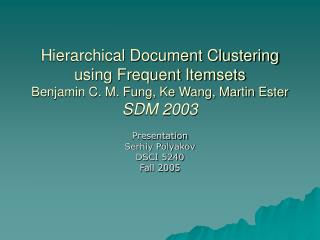 Hierarchical Document Clustering using Frequent Itemsets  Benjamin C. M. Fung, Ke Wang, Martin Ester SDM 2003