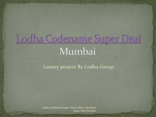 Lodha Codename Super Deal a new launch