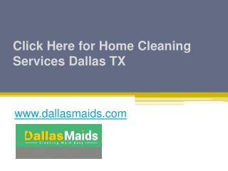 Click Here for Home Cleaning Services Dallas TX - www.dallasmaids.com