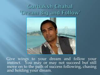 Gurbaksh Chahal - Dream Big & Follow