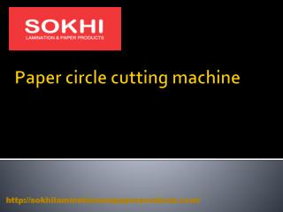 Paper Circle Cutting Machine- sokhilaminationandpaperproducts.com- Paper Slitting Machine- paper lamination machine.pptx