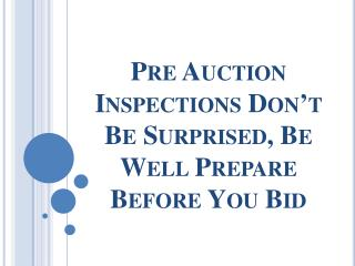 Pre Auction Inspections Don't Be Surprised, Be Well Prepare Before You Bid