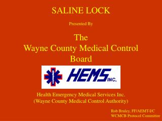 SALINE LOCK Presented By The  Wayne County Medical Control Board