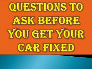 Questions to Ask Before You Get Your Car Fixed