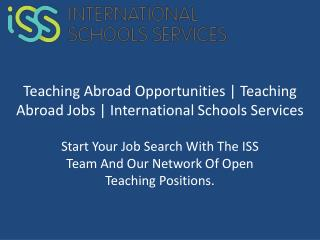 Teaching Abroad Opportunities | Teaching Abroad Jobs | International Schools Services