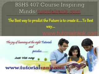 BSHS 407 Course Inspiring Minds/tutorialrank.com