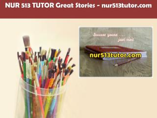 NUR 513 TUTOR Great Stories /nur513tutor.com