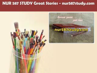 NUR 587 STUDY Great Stories /nur587study.com