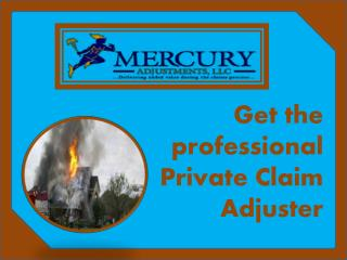 Select experienced Private Claim Adjuster for better public adjusting