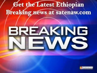 Get the Latest Ethiopian Breaking news at satenaw.com