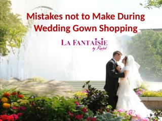 Mistakes not to Make During Wedding Gown Shopping