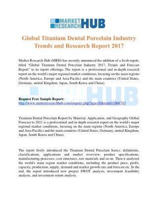 Global Titanium Dental Porcelain Industry Trends and Research Report 2017