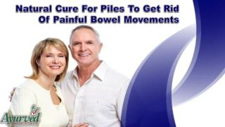 Natural Cure For Piles To Get Rid Of Painful Bowel Movements