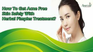 How To Get Acne Free Skin Safely With Herbal Pimples Treatment?