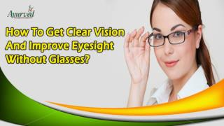 How To Get Clear Vision And Improve Eyesight Without Glasses?