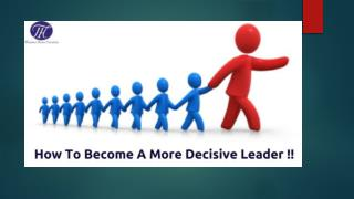 How To Become A More Decisive Leader !!