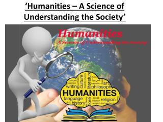 'Humanities – A Science of Understanding the Society'