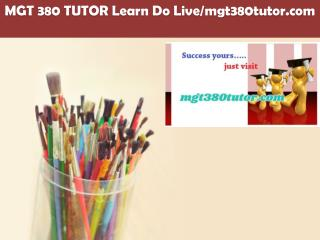 MGT 380 TUTOR Learn Do Live/mgt380tutor.com