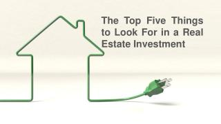 The Top Four Things to Look For in a Real Estate Investment