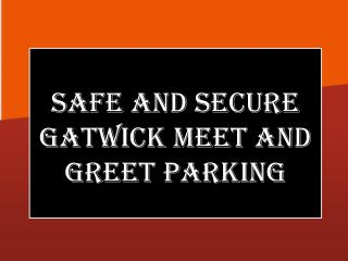 Safe and Secure Gatwick Meet and Greet Parking