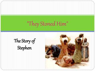 """They Stoned Him"""