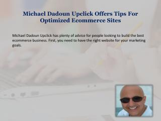 Michael Dadoun Upclick Offers Tips For Optimized Ecommerce Sites