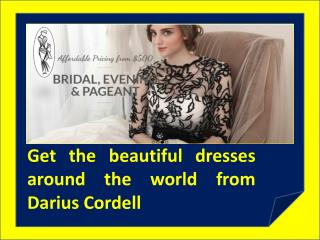 Choose dresses in the latest designs  from Darius Cordell