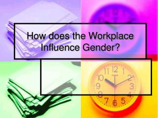 How does the Workplace Influence Gender