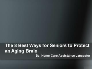 The 8 Best Ways for Seniors to Protect an Aging Brain