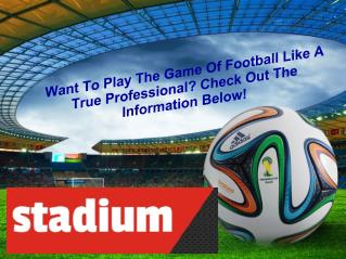 Want To Play The Game Of Football Like A True Professional? Check Out The Information Below!