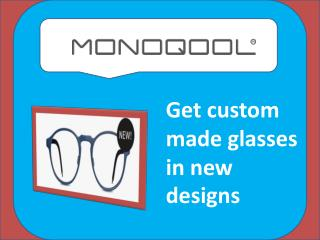 Get custom made glasses in new designs