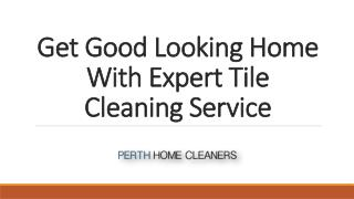 Get Good Looking Home With Expert Tile Cleaning Service