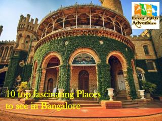 10 top fascinating Places to see in Bangalore