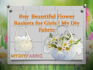 Buy Beautiful Flower Baskets for Girls | My Diy Fabric