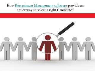 How recruitment management software provide an easier way to select a right candidate?