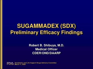 SUGAMMADEX (SDX) Preliminary Efficacy Findings