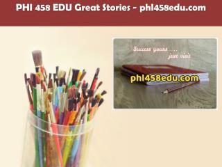 PHI 458 EDU Great Stories /phl458edu.com